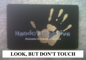 nandos card 300x210 How to get free Nandos (and lose your dignity)