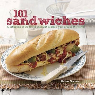 101 Sandwiches 101 Sandwiches by Helen Graves