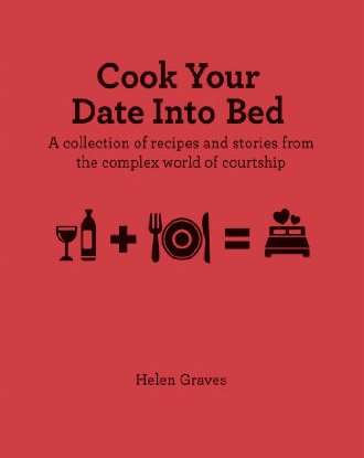 CookDateintoBed Cook Your Date Into Bed by Helen Graves